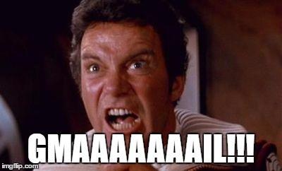 """Captain Kirk in The Wrath of Khan, shouting """"Gmaaaaaaail!"""""""