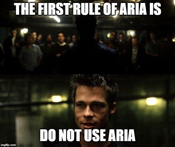 Brad Pitt in Fight Club, saying the first rule of ARIA is do not use ARIA