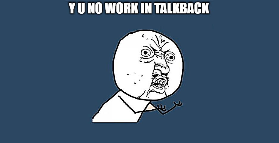 Meme: A cartoon rage face with the caption: Y U NO WORK IN TALKBACK